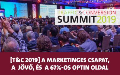 Traffic & Conversion Summit 2019: a marketing csapat képlete, a marketing jövője, és a 67%-os mobil optin oldal