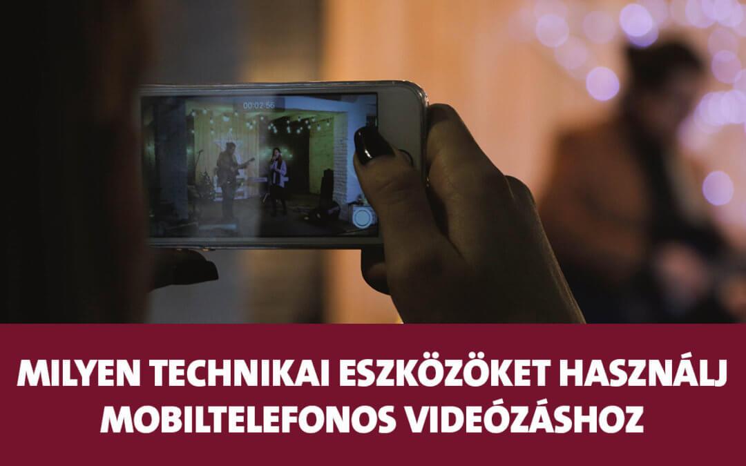 Milyen technikai eszközöket használj, ha profi videókat szeretnél készíteni mobiltelefonnal?